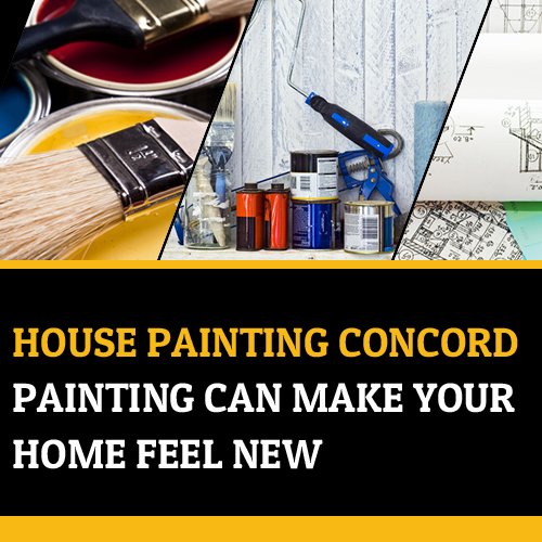 House Painting Concord - Painting Can Make Your Home Feel New