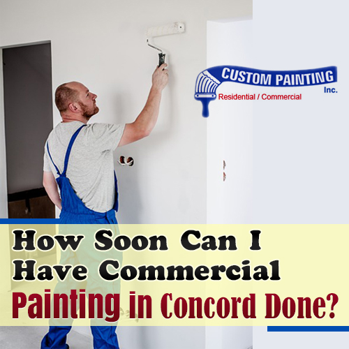 How Soon Can I Have Commercial Painting in Concord Done?