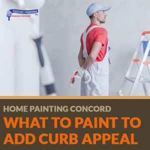 Home Painting Concord – What to Paint to Add Curb Appeal