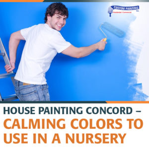 House Painting Concord – Calming Colors to Use in a Nursery