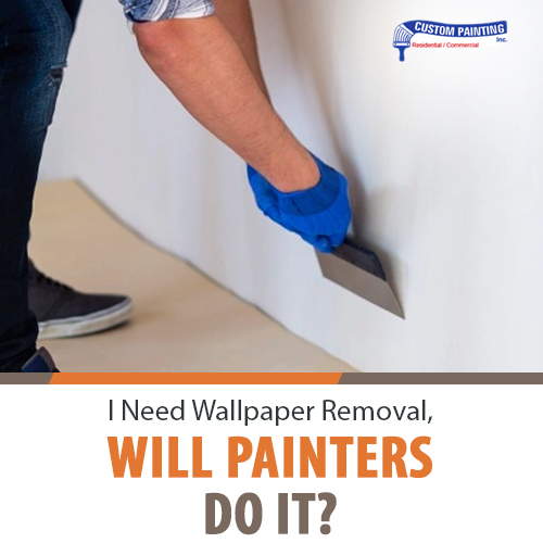 I Need Wallpaper Removal; Will Painters Do It?